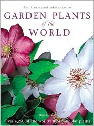 An Illustrated Reference to Garden Plants of the World: Over 4,250 of the World's Most Popular Plants