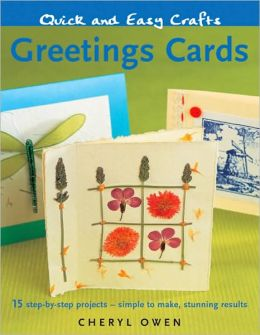 Quick and Easy Crafts: Greeting Cards: 15 Step-by-Step Projects - Simple to Make, Stunning Results