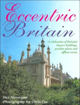 Eccentric Britain: A Guide to Britain's Bizarre Buildings, Peculiar Places and Offbeat Events