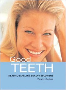 Good Teeth: Health, Care and Beauty Solutions