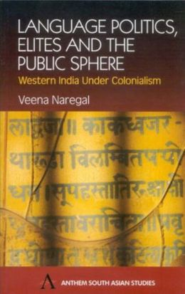 Language Politics, Elites and the Public Sphere (South Asian Studies Series): Western India Under Colonialism