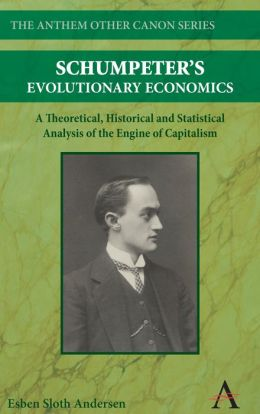 Schumpeter's Evolutionary Economics: A Theoretical, Historical and Statistical Analysis of the Engine of Capitalism