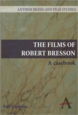 The Films of Robert Bresson: A Casebook