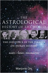 The Astrological History of the World: The Influence of the Planets on Human History Events * Trends * Personalities
