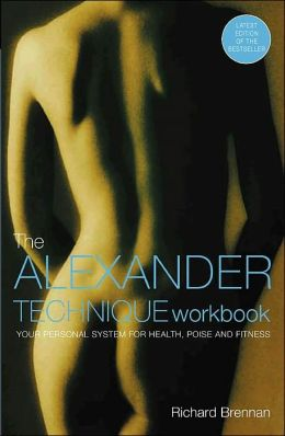 The Alexander Technique Workbook: Your Personal System for Health, Poise and Fitness