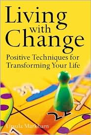 Living with Change: Positive Techniques for Transforming Your Life