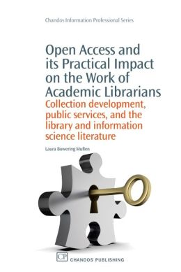 Open Access and its Practical Impact on the Work of Academic Librarians: Collection development, public services, and the library and information science literature