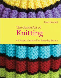 The Gentle Art of Knitting: 40 Projects Inspired by Everyday Beauty