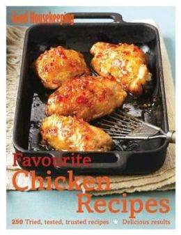 Favourite Chicken Recipes: 250 Tried, Tested, Trusted Recipes. by Good Housekeeping