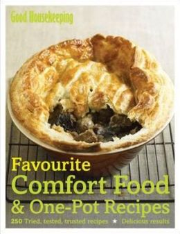 Favourite Comfort Food & One-Pot Recipes: 250 Tried, Tested, Trusted Recipes. by Good Housekeeping
