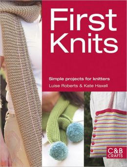 First Knits: Simple Projects for Knitters