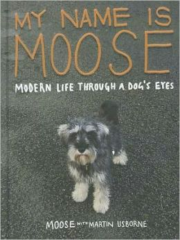 My Name Is Moose: Modern Life Through a Dog's Eyes