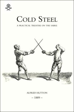 Cold Steel: A Practical Treatise on the Sabre (1889)