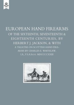 European Hand Firearms Of The Sixteenth, Seventeenth & Eighteenth Centuries