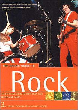 The Rough Guide to Rock: The Definitive Guide to More Than 1200 Artists and Bands