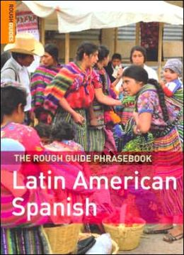 The Rough Guide to Latin American Spanish Phrasebook (Rough Guide Phrasebooks Series)