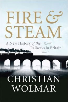 Fire & Steam: How the Railways Transformed Britain
