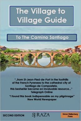 Villiage to Villiage Guide to the Camino Santiago (the Way of St James): A Directional Guide to the Pilgrimage of Santiago