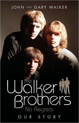 The Walker Brothers: No Regrets: Our Story