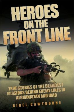Heroes on the Front Line: True Stories of the Deadliest Missions Behind Enemy Lines in Afghanistan and Iraq