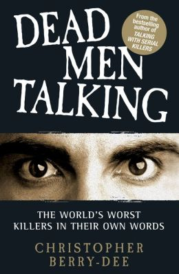 Dead Men Talking: The World's Worst Killers in Their Own Words