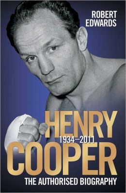 Henry Cooper 1934-2011: The Authorised Biography