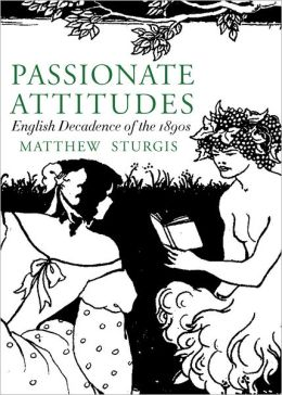 Passionate Attitudes: The English Decadence of the 1890s