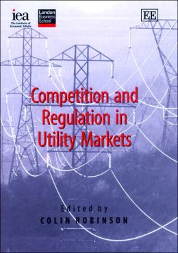 Competition and Regulation in Utility Markets (In Association with the Institute of Economic Affairs and the London Business School)