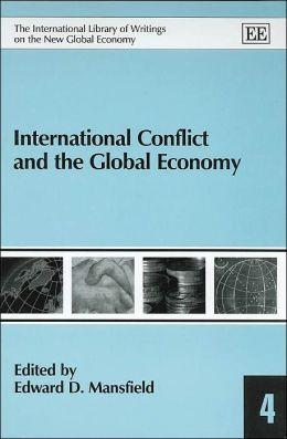 International Conflict and the Global Economy (International Library of Writings on the New Global Economy Series #4)