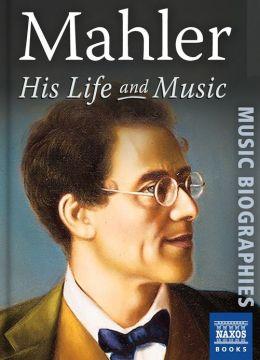 Mahler: His Life & Music