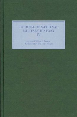 Journal of Medieval Military History: Volume IV