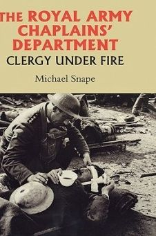 The Royal Army Chaplains' Department, 1796-1953: Clergy under Fire