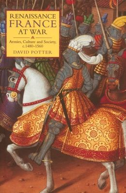 Renaissance France at War: Armies, Culture and Society, C. 1480-1560