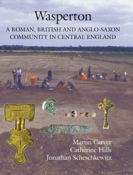 Wasperton: A Roman, British and Anglo-Saxon Community in Central England