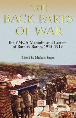 The Back Parts of War: The YMCA Memoirs and Letters of Barclay Baron, 1915-1919
