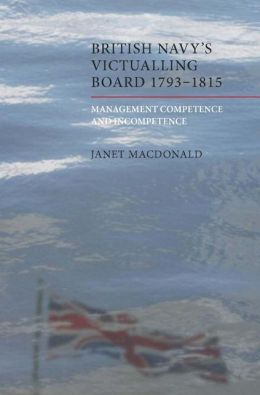 The British Navy's Victualling Board, 1793-1815: Management Competence and Incompetence