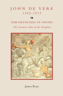John de Vere, thirteenth earl of Oxford (1442-1513): `The Foremost Man of the Kingdom'