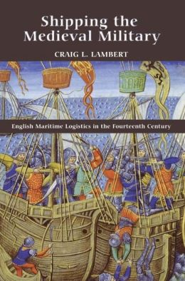 Shipping the Medieval Military: English Maritime Logistics in the Fourteenth Century