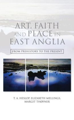 Art, Faith and Place in East Anglia: From Prehistory to the Present