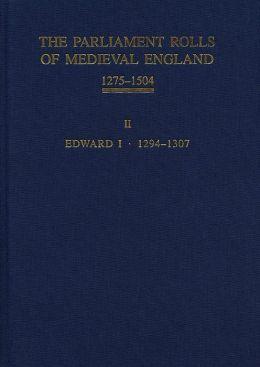 The Parliament Rolls of Medieval England, 1275-1504: II: Edward I. 1294 -1307