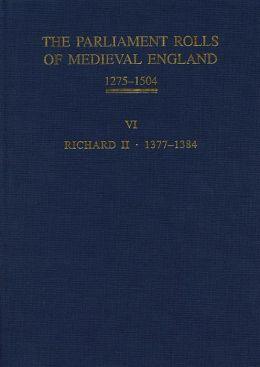 The Parliament Rolls of Medieval England, 1275-1504: VI: Richard II. 1377-1384