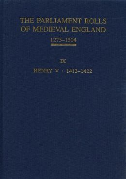 The Parliament Rolls of Medieval England, 1275-1504: IX: Henry V. 1413-1422