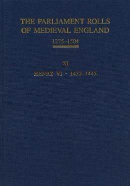 The Parliament Rolls of Medieval England, 1275-1504: XI: Henry VI. 1432-1445