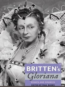 Britten's Gloriana: Essays and Sources