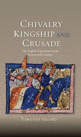 Chivalry, Kingship and Crusade: The English Experience in the Fourteenth Century