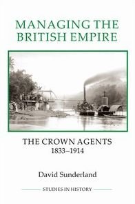 Managing the British Empire: The Crown Agents, 1833-1914