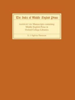 The Index of Middle English Prose Handlist VIII: Manuscripts containing Middle English Prose in Oxford College Libraries