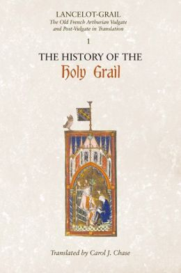 Lancelot-Grail: The Old French Arthurian Vulgate and Post-Vulgate in Translation: 1. The History of the Holy Grail