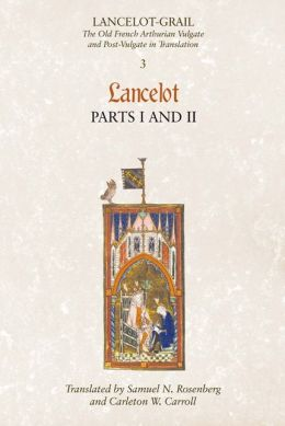 Lancelot-Grail: The Old French Arthurian Vulgate and Post-Vulgate in Translation: 3. Lancelot part I and II