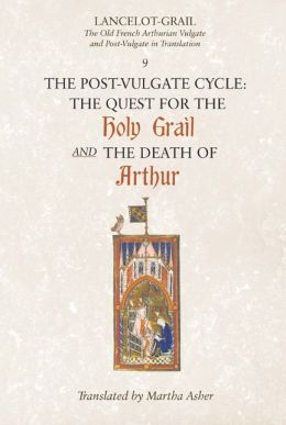 Lancelot-Grail: The Post-Vulgate Cycle. the Quest for the Holy Grail and the Death of Arthur - The Old French Arthurian Vulgate and Post-Vulgate in Translation
